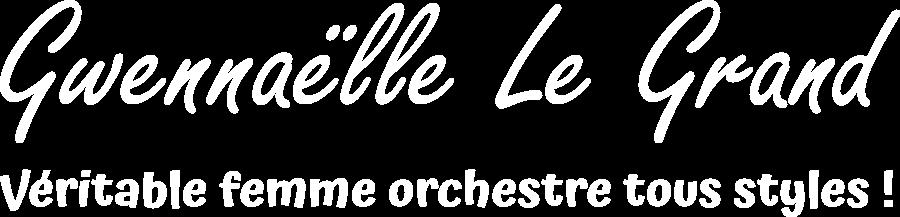 Gwennaëlle Le Grand, véritable femme orchestre tous styles